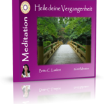Meditation Heile deine Vergangenheit